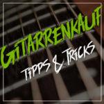 Gitarre kaufen mit diesen Tipps & Tricks