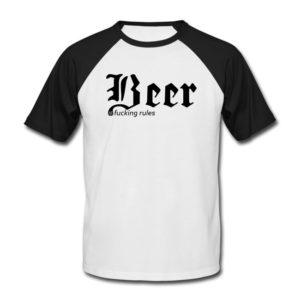 Beer Shirt: Beer fucking rules